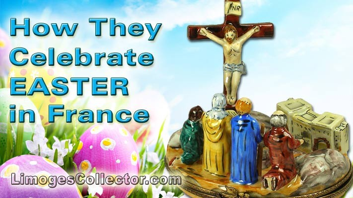 How They Celebrate Easter In France ~ Limoges Boxes Commemorating Easter